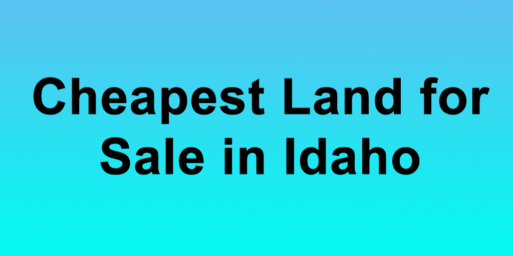 cheapest land for sale in idaho