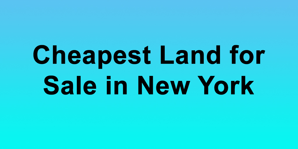 cheapest land for sale in new york