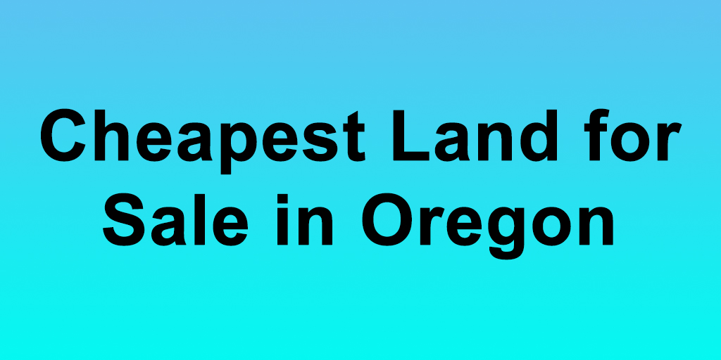 cheapest land for sale in oregon