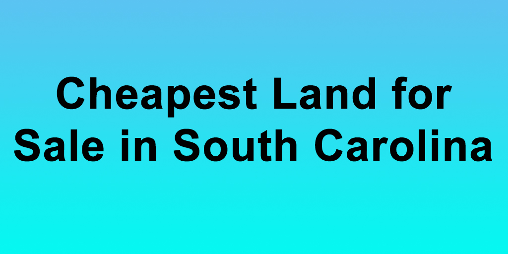 Cheapest Land For Sale In South Carolina