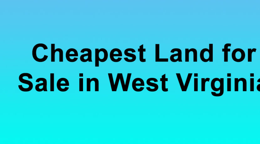 cheapest land for sale in west virginia