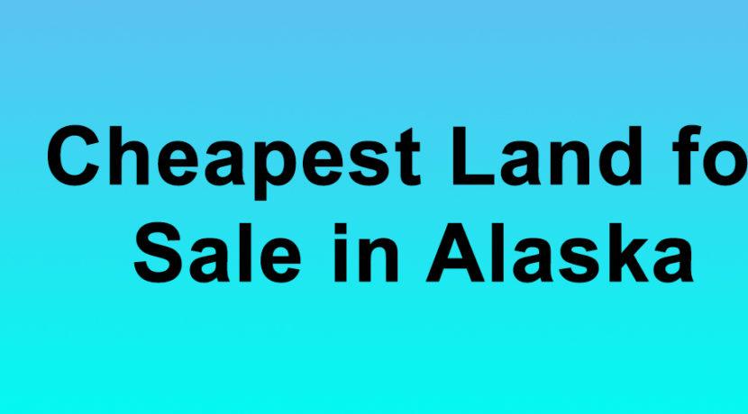 Cheapest Land for Sale in Alaska Buy Land in Alaska Cheapest AK Land for Sale