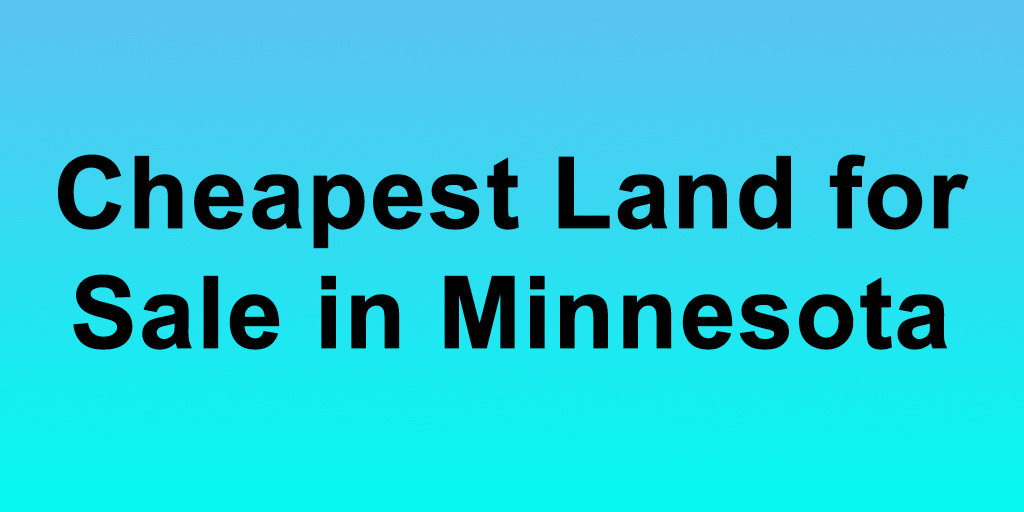 Cheapest Land for Sale in Minnesota