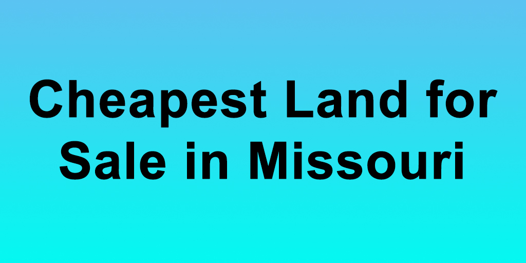 Cheapest Land for Sale in Missouri