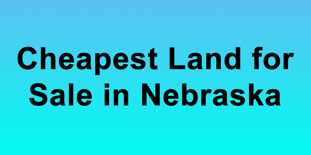 Cheapest Land for Sale in Nebraska