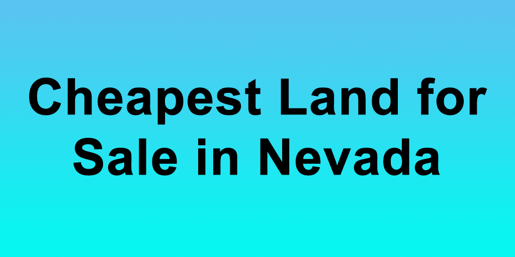 Cheapest Land for Sale in Nevada