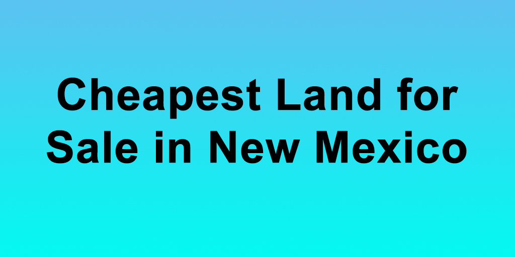 cheapest land for sale in new mexico