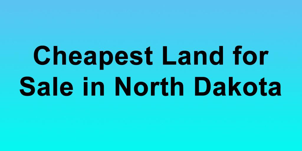 Cheapest Land for Sale in North Dakota