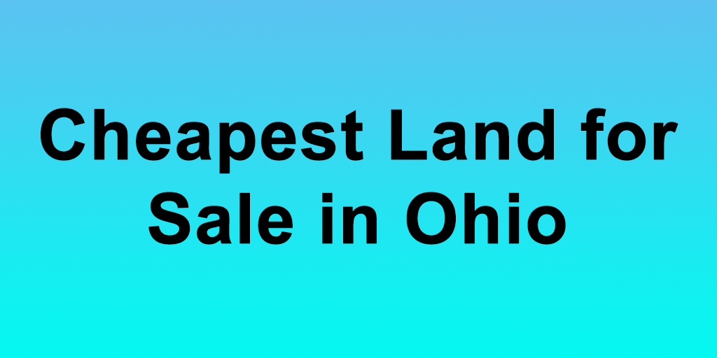 Cheapest Land for Sale in Ohio