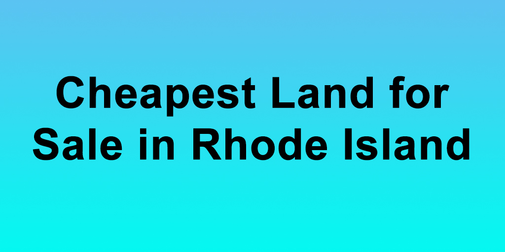 Cheapest Land for Sale in Rhode Island